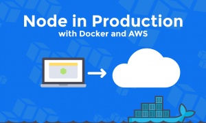Node in Production Using Docker and AWS, FreeTuts Download